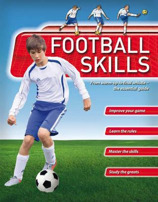 Football Skills: From Warm-up to Final Whistle: The Essential Guide