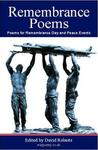 Remembrance Poems: Poems for Remembrance Day and Peace Events. Edited by David Roberts