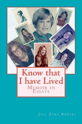 Know That I Have Lived: Memoir in Essays