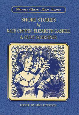 Short Stories by Kate Chopin, Elizabeth Gaskell and Olive Schreiner