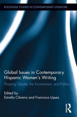 Global Issues in Contemporary Hispanic Women Writers: Shaping Gender, the Environment, and Politics