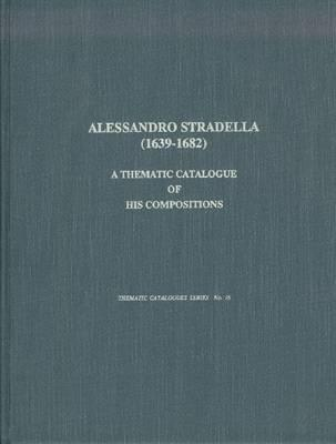 Alessandro Stradella (1639-1682): A Thematic Catalogue of His Compositions