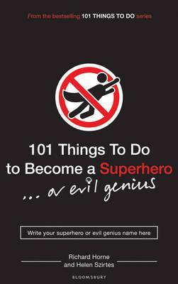 101-things-to-do-to-become-a-superhero-or-evil-genius-written-by-helen-szirtes-and-richard-horne