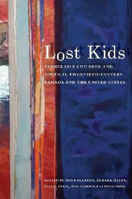 Lost Kids: Vulnerable Children and Youth in Twentieth-Century Canada and the United States