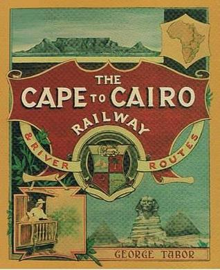 The Cape To Cairo Railway & River Routes: And The Principal Hotels En Route Through Africa