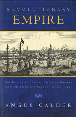 revolutionary-empire-the-rise-of-the-english-speaking-empire-from-the-fifteenth-century-to-the-1780s