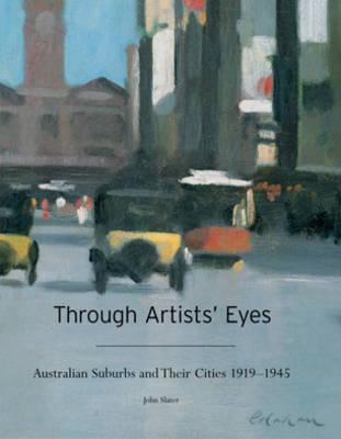 Through Artists' Eyes: Australian Suburbs and Their Cities 1919���1945