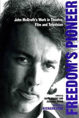 Freedom's Pioneer: John McGrath's Work in Theatre, Film, and Television