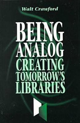 Being Analog: Creating Tomorrow's Libraries Audiolibros descargables gratis para kindle
