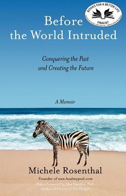 Before the World Intruded: Conquering the Past and Creating the Future, a Memoir