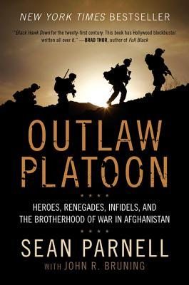 Outlaw Platoon: Heroes, Renegades, Infidels, and the Brotherhood of War in Afghanistan par Sean  Parnell, John R. Bruning