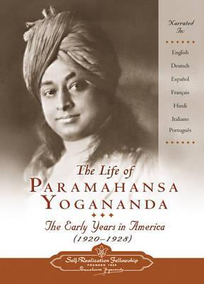 The Life of Paramahansa Yogananda: The Early Years in America 1920-28