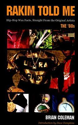 Rakim Told Me: Hip-Hop Wax Facts, Straight from the Original Artists: The 80s