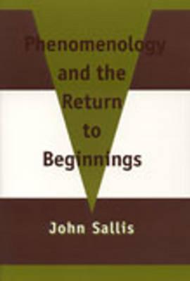 Ebook Phenomenology & the Return to Beginnings by John Sallis DOC!