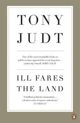 Ill Fares The Land: A Treatise On Our Present Discontents EPUB