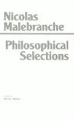 Philosophical Selections: From the Search After Truth, Elucidations of the Search After Truth, Dialogues on Metaphysics ...