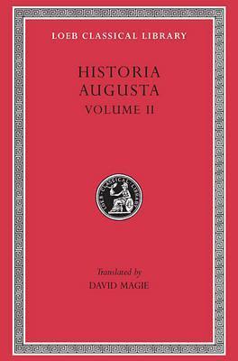 historia-augusta-volume-ii-caracalla-geta-opellius-macrinus-diadumenianus-elagabalus-severus-alexander-the-two-maximini-the-three-gordians-maximus-and-balbinus