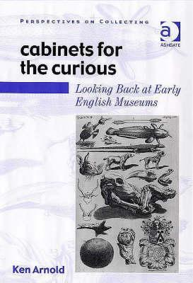 Cabinets For The Curious: Looking Back At Early English Museums (Perspectives on Collecting) (Perspectives on Collecting) (Perspectives on Collecting)