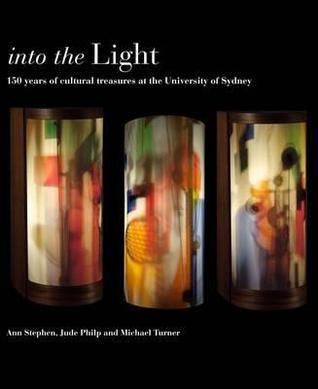 Into the Light: 150 Years of Cultural Treasures at the University of Sydney