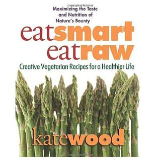 Eat Smart, Eat Raw by Kate Wood