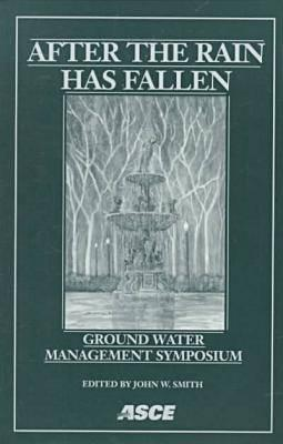 After The Rain Has Fallen: Ground Water Management Symposium: Symposium Proceedings: 1998 International Water Resources Engineering Conference