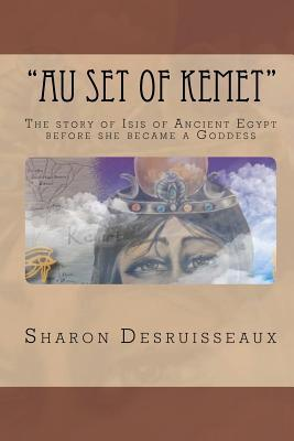 """""""Au Set of Kemet"""": The Story of Isis of Ancient Egypt Before She Became a Goddess"""