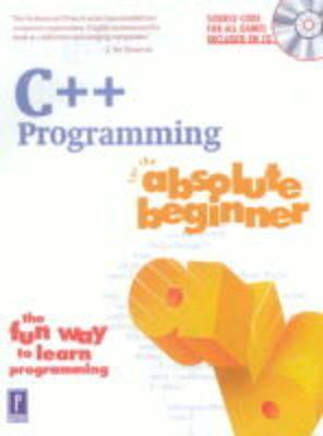 C++ Programming for the Absolute Beginner [With CD]