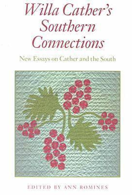 Willa Cather's Southern Connections Willa Cather's Southern Connections: New Essays on Cather and the South New Essays on Cather and the South
