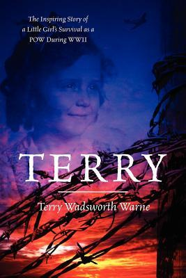 Terry The Inspiring Story of a Little Girl s Survival as a POW During WWII
