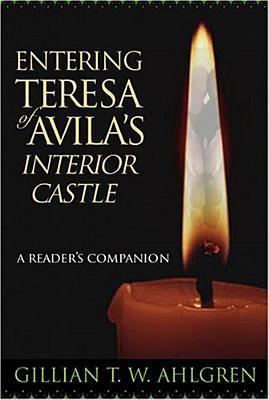 Entering Teresa of Avila's Interior Castle: A Reader's Companion