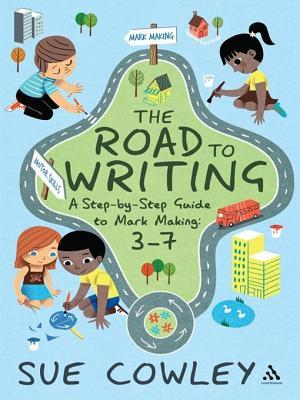 The Road to Writing: A Step-By-Step Guide to Mark Making, 3-7