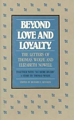 beyond-love-and-loyalty-the-letters-of-thomas-wolfe-and-elizabeth-nowell-together-with-no-more-rivers-a-story-by-thomas-wolfe
