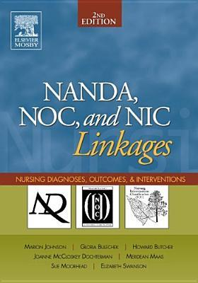 Nanda, Noc, and Nic Linkages: Nursing Diagnoses, Outcomes, and Interventions