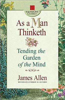 As a Man Thinketh: Tending the Garden of the Mind