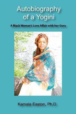 Autobiography of a Yogini: A Black Woman's Love Affair with Her Guru