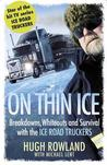 On Thin Ice: Breakdowns, Whiteouts and Survival on the World's Deadliest Roads. Hugh Rowland with Michael Lent