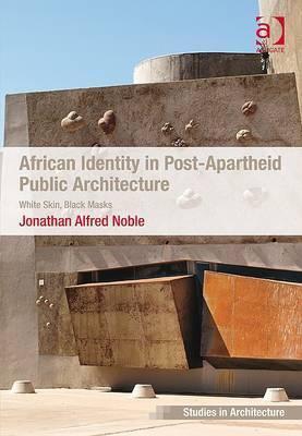 African Identity in Post-Apartheid Public Architecture: White Skin, Black Masks