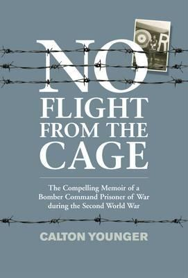 no-flight-from-the-cage-the-compelling-memoir-of-a-bomber-command-prisoner-of-war-during-the-second-world-war