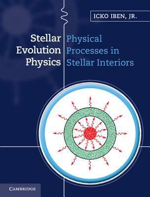 Stellar Evolution Physics: Volume 1, Physical Processes in Stellar Interiors