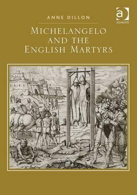 Michelangelo and the English Martyrs. Anne Dillon