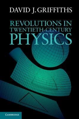 Revolutions in twentieth century physics by david j griffiths 17073137 fandeluxe Choice Image