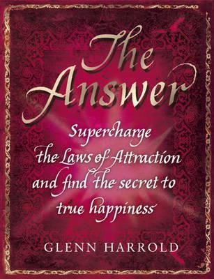 The Answer: Supercharge the Laws of Attraction and Find True Happiness