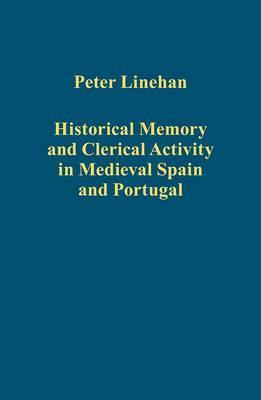 historical-memory-and-clerical-activity-in-medieval-spain-and-portugal