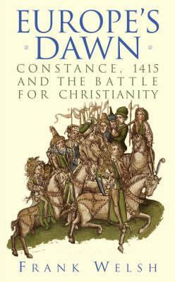 The Battle For Christendom: The Council Of Constance, 1415, And The Struggle To Unite Against Islam