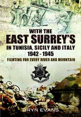 With the East Surreys in Tunisia and Italy, 1942 & 1945: Fighting for Every River and Mountain