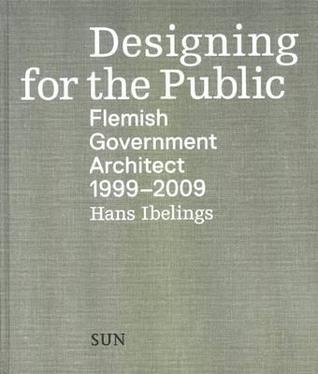 Designing for the Public: Flemish Government Architect 1999-2009