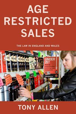 Age Restricted Sales: The Law in England and Wales. by Tony Allen
