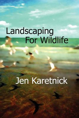 Landscaping for Wildlife by Jen Karetnick