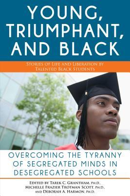 The Young, Triumphant, and Black: Overcoming the Tyranny of Segregated Minds in Desegregated Schools