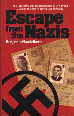 Escape from the Nazis: The Incredible and Inspiring Saga of Two Young Jews on the Run in World War II Poland
